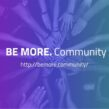 BE MORE. Community – what do we do?